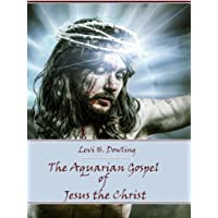 The Aquarian Gospel of Jesus the Christ (Illustrated) (English Edition)