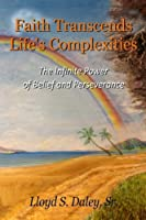 Faith Transcends Life's Complexities: The Infinite Power of Belief and Perserverance