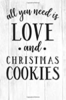 All You Need Is Love And Christmas Cookies: Christmas Gift Journal / Notebook / Diary - Great Present