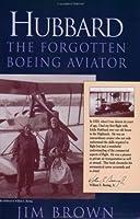 Hubbard: The Forgotten Boeing Aviator