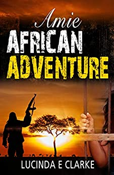Amie African Adventure by [Clarke, Lucinda E]