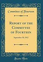 Report of the Committee of Fourteen: September 30, 1912 (Classic Reprint)