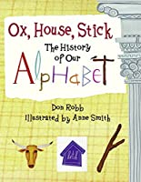 Ox, House, Stick: The History of Our Alphabet (Junior Library Guild Selection)