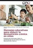 Mensajes educativos para reducir la desnutrición crónica en niños: Impacto de mensajes sobre la alimentación en la reducción de la desnutrición crónica