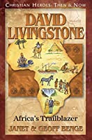 David Livingstone: Africa's Trailblazer (Christian Heroes: Then and Now)