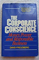 The Corporate Conscience: Money, Power, and Responsible Business