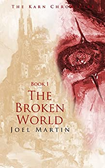 The Broken World (The Karn Chronicles Book 1) by [Martin, Joel]