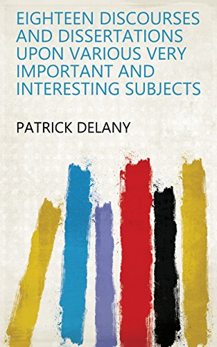 Eighteen Discourses and Dissertations Upon Various Very Important and Interesting Subjects