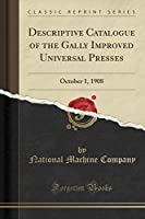 Descriptive Catalogue of the Gally Improved Universal Presses: October 1, 1908 (Classic Reprint)