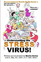 Understanding the Stress Virus: Stress Is a Virus - You Can Catch It - There Are Carriers!