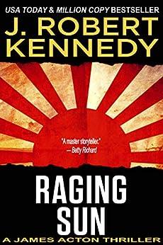Raging Sun (A James Acton Thriller, #16) (James Acton Thrillers) by [Kennedy, J. Robert]