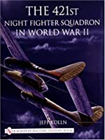 The 421st Night Fighter Squadron: In World War II (Schiffer Military History)