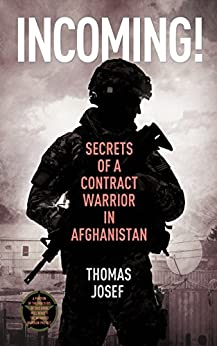 Incoming!: Secrets of a Contract Warrior in Afghanistan by [Josef, Thomas]