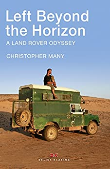 Left Beyond the Horizon: A Land Rover Odyssey by [Many, Christopher]