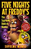 Five Nights at Freddy's: The Supreme Book of Memes - Crammed Full of The Most Hilarious Five Nights at Freddy's Jokes and Memes! (English Edition)