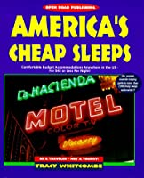 America's Cheap Sleeps: Comfortable, Budget Accommodations for 40 or Less Per Night!
