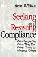Seeking and Resisting Compliance: Why People Say What They Do When Trying to Influence Others