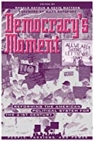 Democracy's Moment: Reforming the American Political System for the 21st Century (People, Passions, and Power)