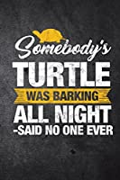 Somebody's Turtle Was Barking All Night Said No One Ever: Funny Reptile Journal for Pet Owners: Blank Lined Notebook for Herping to Write Notes & Writing
