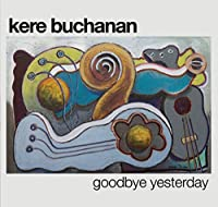 Goodbye Yesterday by Kere Buchanan