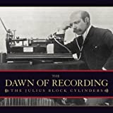 The Dawn of Recording: The Julius Block Cylinders by Various Artists (2008-05-03)