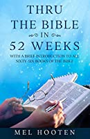 Thru the Bible in 52 Weeks: With a Brief Introduction to all Sixty-Six Books of the Bible