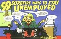 99 Surefire Ways to Stay Unemployed