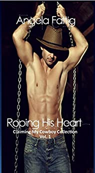 Roping His Heart (Claiming my Cowboy Collection Standalone Short Story Book 1) by [Fattig-Novak, Angela]