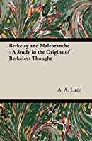 Berkeley and Malebranche: A Study in the Origins of Berkeleys Thought