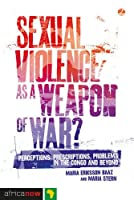 Sexual Violence as a Weapon of War?: Perceptions, Prescriptions, Problems in the Congo and Beyond (Africa Now) by Maria Eriksson Baaz Maria Stern(2013-05-09)