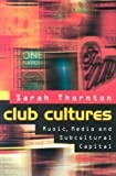 Club Cultures: Music, Media and Subcultural Capital (Music/Culture)