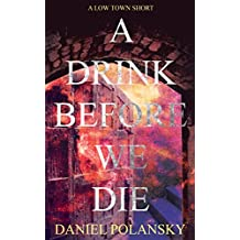 A Drink Before We Die: A Low Town Short
