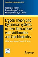 Ergodic Theory and Dynamical Systems in their Interactions with Arithmetics and Combinatorics: CIRM Jean-Morlet Chair, Fall 2016 (Lecture Notes in Mathematics)