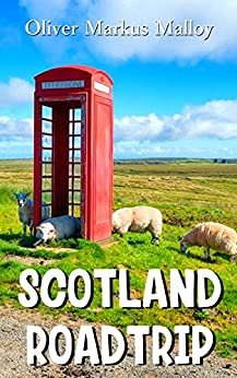 Scotland Roadtrip (Epic Road Trips Book 1) by [Malloy, Oliver Markus]