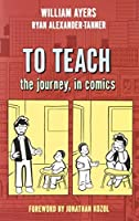 To Teach: The Journey, in Comics by William Ayers Ryan Alexander-Tanner(2010-06-01)