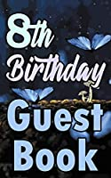 8th Birthday Guest Book: Eighth Magical Celebration Message Logbook For Visitors Family and Friends To Write In Comments & Best Wishes Gift Log (Fantasy  Guestbook)