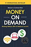 Money on Demand: Making Millions with a Webinar Launch (02 for Unrestricted Sale with Non-Exclusive Rights in the Sp)