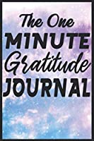 The One Minute Gratitude Journal: Daily Gratitude Journal Notebook It Takes One Minute Each Day To Write Down What Are You Grateful For And The Amazing Things That Happened The More Of This You Do Every Day, The More It Helps You Heal And Improves Mood