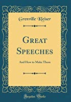 Great Speeches: And How to Make Them (Classic Reprint)