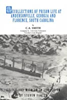 Recollection of Prison Life at Andersonville, Georgia and Florence, South Carolina