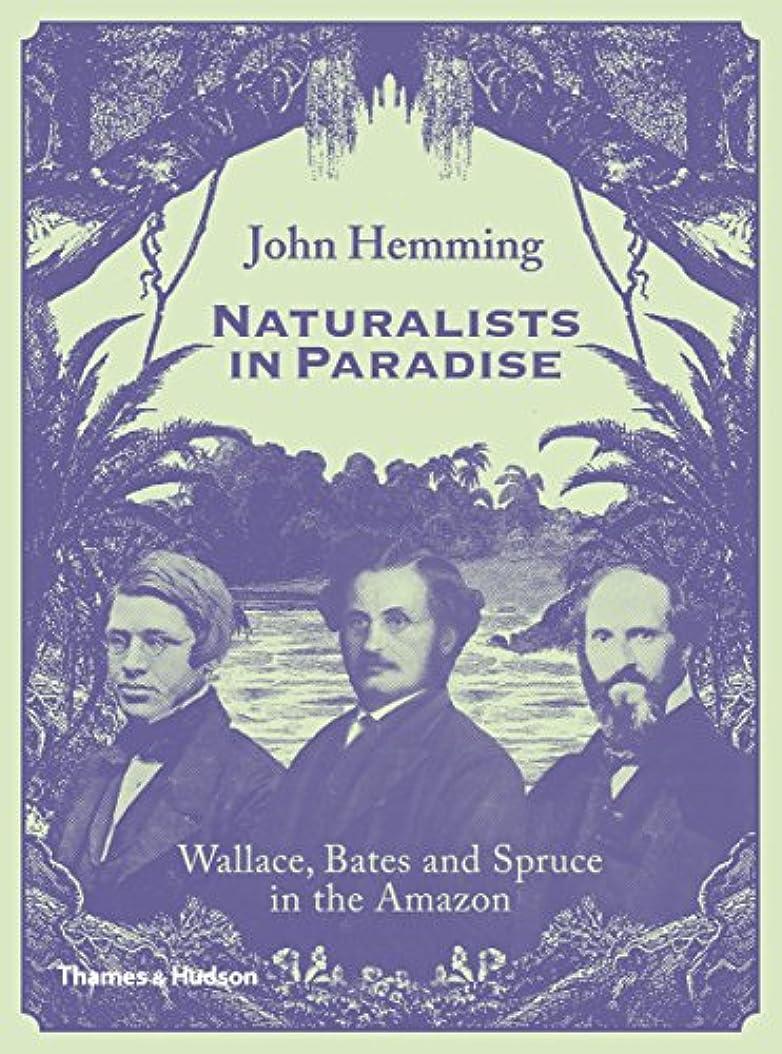 もちろん結晶カトリック教徒Naturalists in Paradise: Wallace, Bates and Spruce in the Amazon (English Edition)