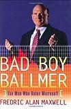 Bad Boy Ballmer: The Man Who Rules Microsoft