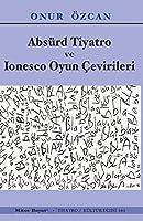Absürd Tiyatro ve Lonesco Oyun Cevirileri; Tiyatro / Kültür Dizisi 165