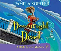 Downright Dead (B&B Spirits Mysteries)