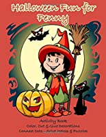Halloween Fun for Penny Activity Book: Color, Cut & Glue Decorations - Connect Dots - Solve Mazes & Puzzles