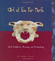 Art of the Far North: Inuit Sculpture, Drawing, and Printmaking (Art Around the World)