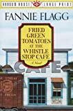 Fried Green Tomatoes at the Whistle Stop Cafe (Random House Large Print)