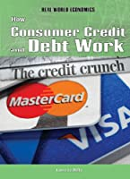 How Consumer Credit and Debt Work (Real World Economics)