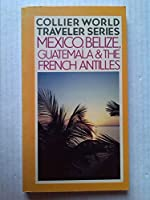 Mexico, Belize, Guatemala and the French Antilles (World Traveller)