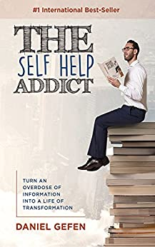 The Self Help Addict: Turn an Overdose of Information Into a Life of Transformation by [Gefen, Daniel]